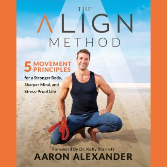 The Align Method: 5 Movement Principles for a Stronger Body, Sharper Mind, and Stress-Proof Life Audiobook Free Download Online