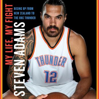 Download My Life, My Fight: Rising Up from New Zealand to the OKC Thunder by Steven Adams