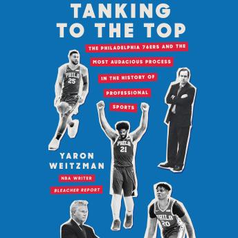 The Tanking to the Top: The Philadelphia 76ers and the Most Audacious Process in the History of Professional Sports