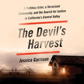 The Devil's Harvest: A Ruthless Killer, a Terrorized Community, and the Search for Justice in California's Central Valley