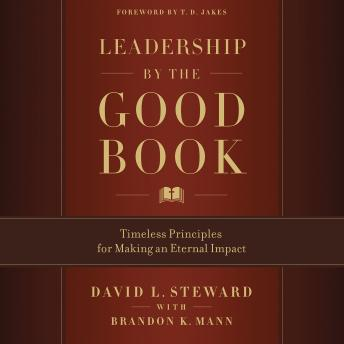 Leadership by the Good Book: Timeless Principles for Making an Eternal Impact, David L. Steward