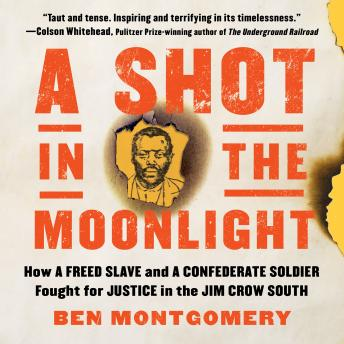 A Shot in the Moonlight: How a Freed Slave and a Confederate Soldier Fought for Justice in the Jim C
