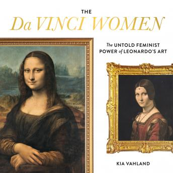 Da Vinci Women: The Untold Feminist Power of Leonardo's Art, Kia Vahland