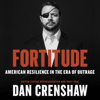 Fortitude: American Resilience in the Era of Outrage, Audio book by Dan Crenshaw