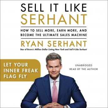Let Your Inner Freak Flag Fly: Sales Hooks from Sell It Like Serhant, Ryan Serhant