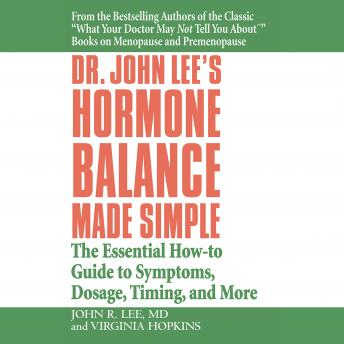 Dr. John Lee's Hormone Balance Made Simple: The Essential How-to Guide to Symptoms, Dosage, Timing, and More sample.