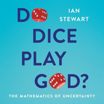 Do Dice Play God?: The Mathematics of Uncertainty, Ian Stewart