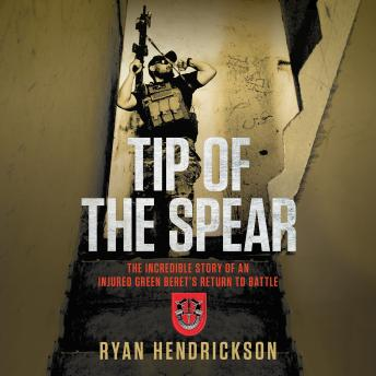 Tip of the Spear: The Incredible Story of an Injured Green Beret's Return to Battle Audiobook Free Download Online