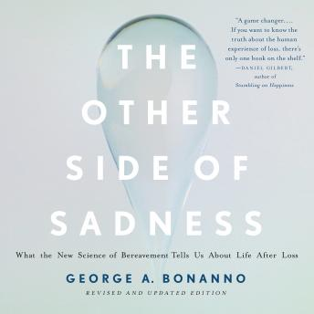 Other Side of Sadness: What the New Science of Bereavement Tells Us About Life After Loss, George A. Bonanno