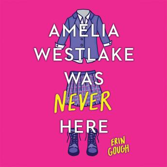 Amelia Westlake Was Never Here, Erin Gough