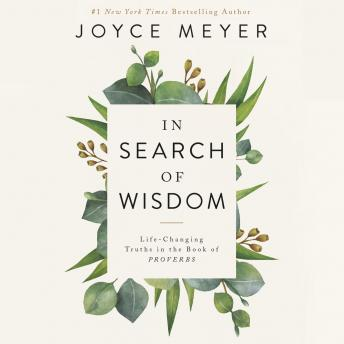 Download In Search of Wisdom: Life-Changing Truths in the Book of Proverbs by Joyce Meyer