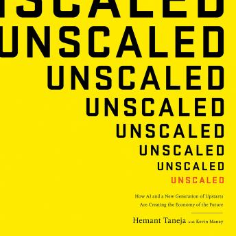 Unscaled: How AI and a New Generation of Upstarts Are Creating the Economy of the Future