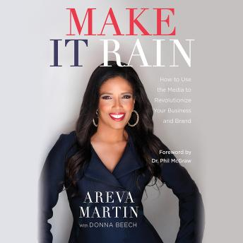 Make It Rain!: How to Use the Media to Revolutionize Your Business & Brand, Areva Martin
