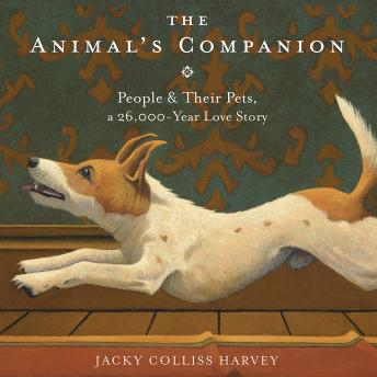 Download Animal's Companion: People & Their Pets, a 26,000-Year Love Story by Jacky Colliss Harvey