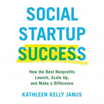 Social Startup Success: How the Best Nonprofits Launch, Scale Up, and Make a Difference, Kathleen Kelly Janus