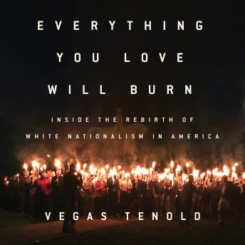Everything You Love Will Burn: Inside the Rebirth of White Nationalism in America, Vegas Tenold