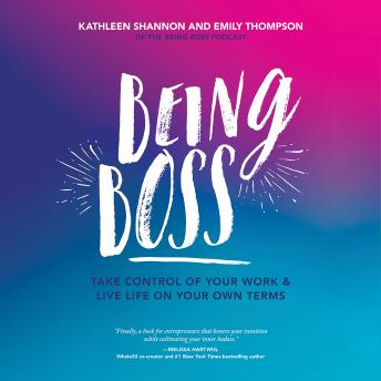 Listen Being Boss: Take Control of Your Work and Live Life on Your Own Terms