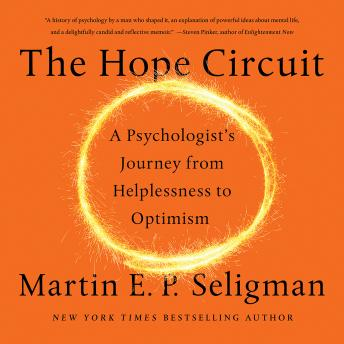 Hope Circuit: A Psychologist's Journey from Helplessness to Optimism, Martin E. P. Seligman