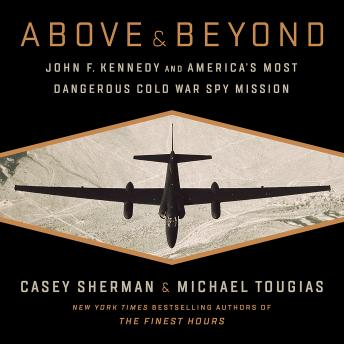 Above and Beyond: John F. Kennedy and America's Most Dangerous Cold War Spy Mission, Michael J Tougias, Casey Sherman