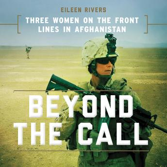 Download Beyond the Call: Three Women on the Front Lines in Afghanistan by Eileen Rivers