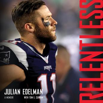 Relentless: A Memoir, Julian Edelman