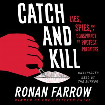 Download Catch and Kill: Lies, Spies, and a Conspiracy to Protect Predators by Ronan Farrow