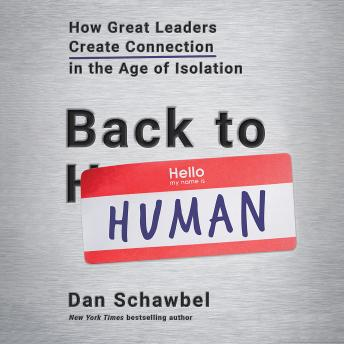 Back to Human: How Great Leaders Create Connection in the Age of Isolation