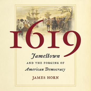 1619: Jamestown and the Forging of American Democracy, Audio book by James Horn