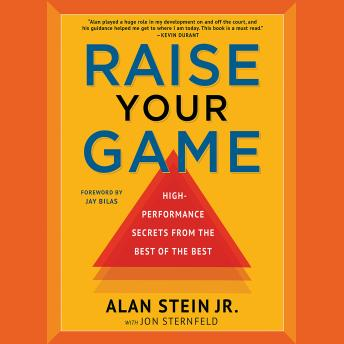 Raise Your Game: High-Performance Secrets from the Best of the Best, Alan Stein, Jon Sternfeld
