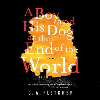 Download Boy and His Dog at the End of the World: A Novel by C. A. Fletcher