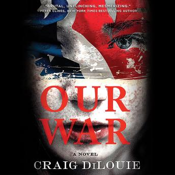 Our War: A Novel, Craig Dilouie