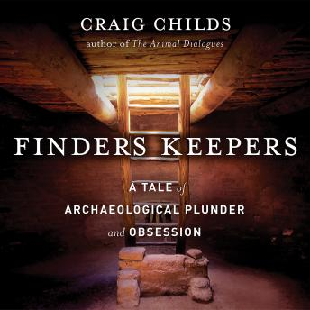 Download Finders Keepers: A Tale of Archaeological Plunder and Obsession by Craig Childs