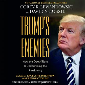 Trump's Enemies: How the Deep State Is Undermining the Presidency, Audio book by Corey R. Lewandowski, David N. Bossie