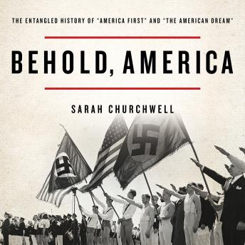 Behold, America: The Entangled History of 'America First' and 'the American Dream'