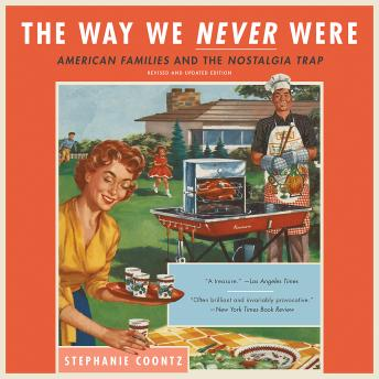 Download Way We Never Were: American Families and the Nostalgia Trap by Stephanie Coontz