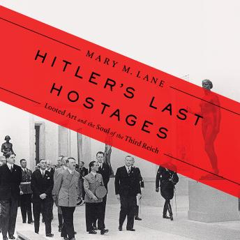Download Hitler's Last Hostages: Looted Art and the Soul of the Third Reich by Mary M. Lane
