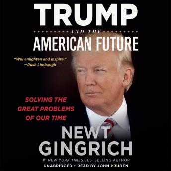 The Trump and the American Future: Solving the Great Problems of Our Time