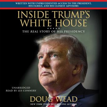 Inside Trump's White House: The Real Story of His Presidency, Doug Wead