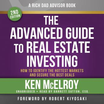 Rich Dad Advisors: The Advanced Guide to Real Estate Investing, 2nd Edition: How to Identify the Hottest Markets and Secure the Best Deals