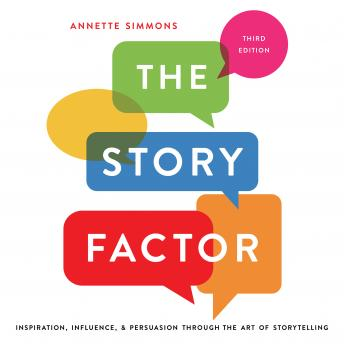 The Story Factor: Inspiration, Influence, and Persuasion through the Art of Storytelling