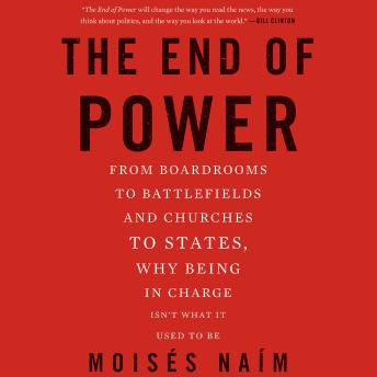 Download End of Power: From Boardrooms to Battlefields and Churches to States, Why Being In Charge Isn't What It Used to Be by Moises Naim