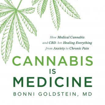 Cannabis Is Medicine: How Medical Cannabis and CBD Are Healing Everything from Anxiety to Chronic Pain, Bonni Goldstein
