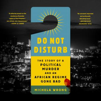Do Not Disturb: The Story of a Political Murder and an African Regime Gone Bad, Audio book by Michela Wrong