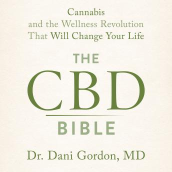 CBD Bible: Cannabis and the Wellness Revolution that Will Change Your Life, Dani Gordon