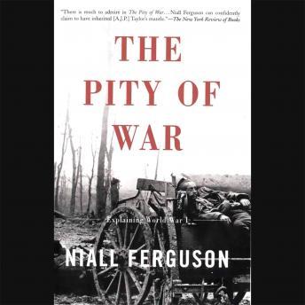 The Pity of War: Explaining World War I