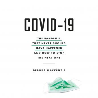 COVID-19: The Pandemic that Never Should Have Happened and How to Stop the Next One