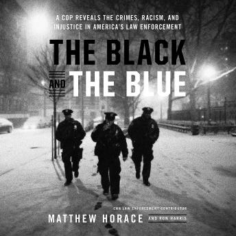 The Black and the Blue: A Cop Reveals the Crimes, Racism, and Injustice in America¿s Law Enforcement