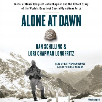 Download Alone at Dawn: Medal of Honor Recipient John Chapman and the Untold Story of the World's Deadliest Special Operations Force by Dan Schilling, Lori Longfritz