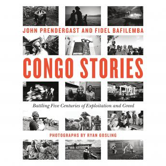 Congo Stories: Battling Five Centuries of Exploitation and Greed, Fidel Bafilemba, John Prendergast