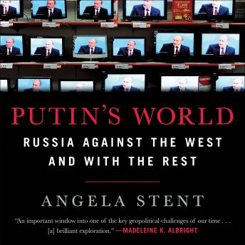 Download Putin's World: Russia Against the West and with the Rest by Angela Stent